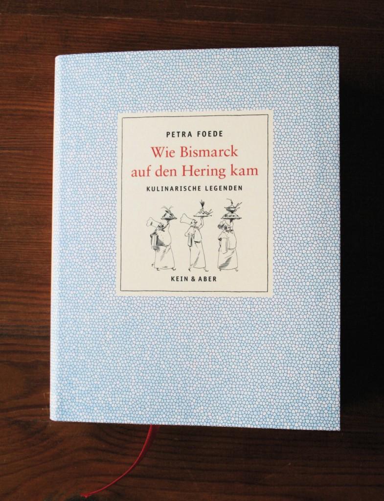 """Gelesen: """"Wie Bismarck auf den Hering kam – Kulinarische Legenden"""" von Petra Foede"""