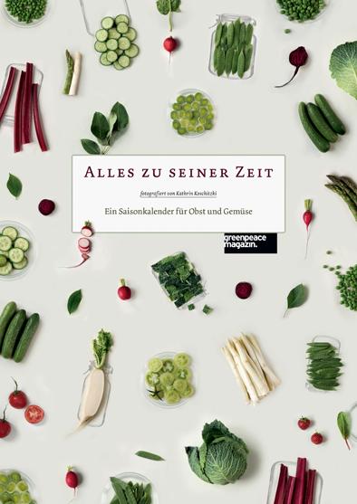 """Vorgestellt: Kulinarischer Saisonkalender """"Alles zu seiner Zeit"""" von Kathrin Koschitzki für greenpeace magazin."""