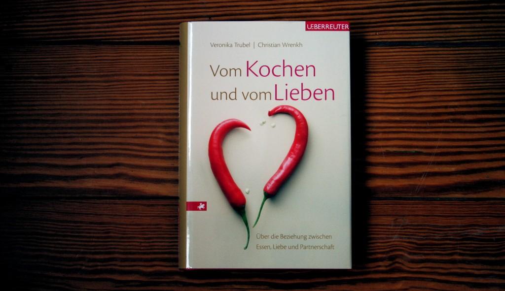 """Gelesen: """"Vom Kochen und vom Lieben"""" von Veronika Trubel und Christian Wrenkh"""