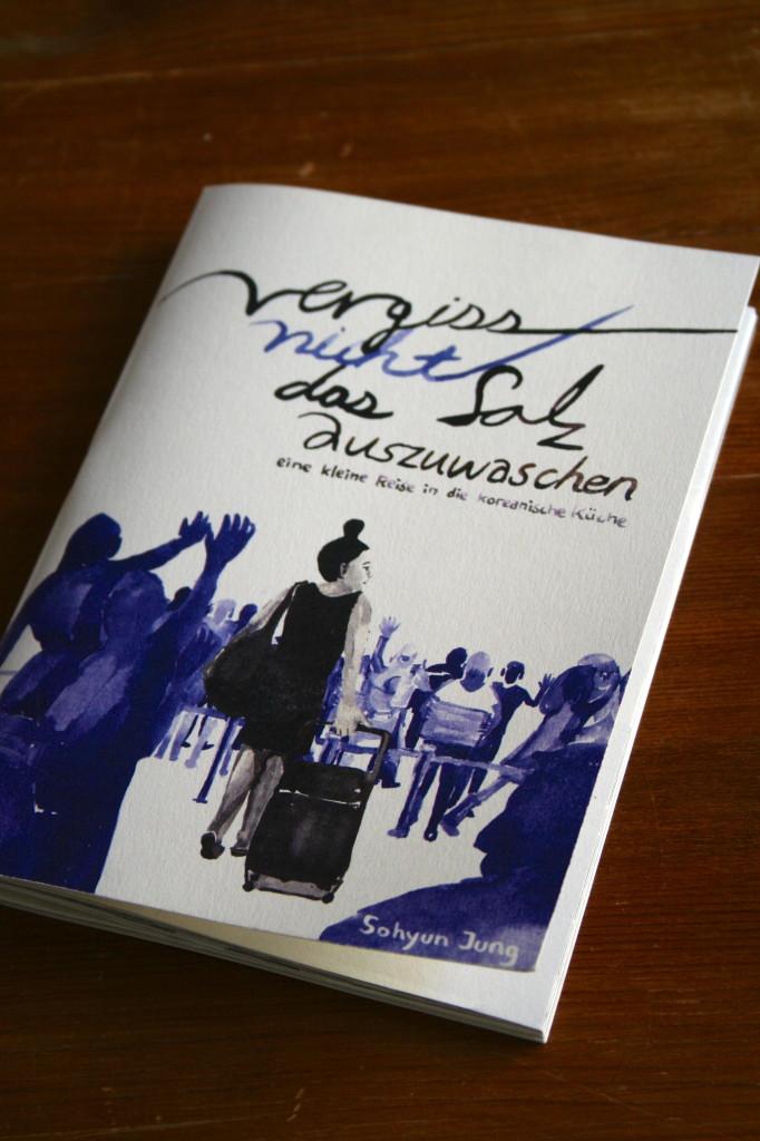 """Kulinarische Graphik Novel sucht Verlag: """"Vergiss nicht, das Salz auszuwaschen – eine kleine Reise in die koreanische Küche"""" von Sohyun Jung"""